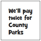 We'll pay twice for County Parks