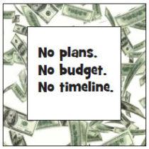 No plans. No budget. No timeline.